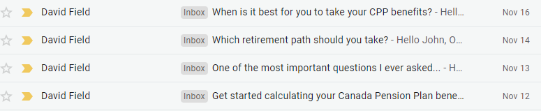 Picture of 4 emails from David Field in my inbox after signing up for his CPP calculator